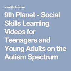 9th Planet - Social Skills Learning Videos for Teenagers and Young Adults on the Autism Spectrum