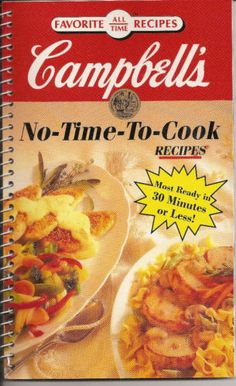 Campbells No Time to Cook Recipes Cookbook Quick Easy Yummy Meals