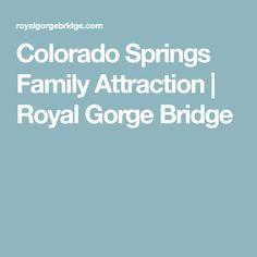 Colorado Springs Family Attraction | Royal Gorge Bridge