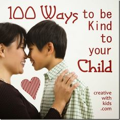 100 Creative Ways to Be KIND to your Kid #parenting #kids #momstuff