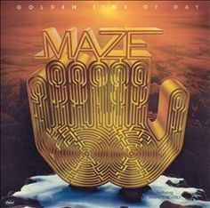 Maze- Golden Time Of Day [1978]...Dig the hands with the maze incorporated. The sunshine provides a nice background.