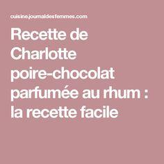 Recette de Charlotte poire-chocolat parfumée au rhum : la recette facile