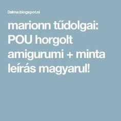 marionn tűdolgai: POU horgolt amigurumi + minta leírás magyarul! Balerina, Amigurumi Minta, Diy, Rainbow, Rain Bow, Rainbows, Bricolage, Do It Yourself, Homemade