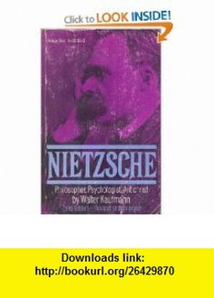 Nietzsche Philosopher, Psychologist, Antichrist Walter Arnold Kaufmann ,   ,  , ASIN: B0006BW4PC , tutorials , pdf , ebook , torrent , downloads , rapidshare , filesonic , hotfile , megaupload , fileserve