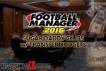 Football Manager 2016 Sugar Daddy Clubs w/ Transfer Budgets
