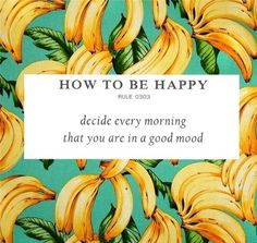 How to be #happy: decide every morning that you are in a good mood. #quotes