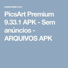 PicsArt Premium 9.33.1 APK - Sem anúncios - ARQUIVOS APK