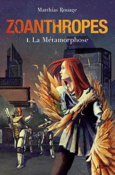 Zoanthropes, tome 1 : La métamorphose (Matthias Rouage) http://bookmetiboux.blogspot.fr/2013/07/chronique-zoanthropes-tome-1-la.html