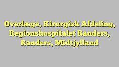Overlæge, Kirurgisk Afdeling, Regionshospitalet Randers, Randers, Midtjylland