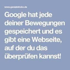 Google hat jede deiner Bewegungen gespeichert und es gibt eine Webseite, auf der du das überprüfen kannst!