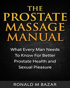 Prostate Massage: What Every Guy Must Know For Health & Sex - https://glimpsebookstore.com/prostate-massage-what-every-guy-needs-to-know-for-health-sex/  Visit https://glimpsebookstore.com to read more on this topic