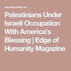 Palestinians Under Israeli Occupation With America's   Blessing | Edge of Humanity Magazine