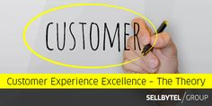 Business Blog: How to Manage Customer Experience Excellence – Part 1: The Theory