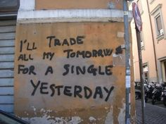 I'll trade all my tomorrow for a single yesterday | Pinterest: @qynsss◦✌︎❁◦