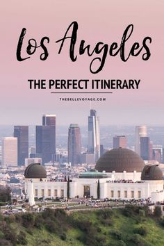 Los Angeles, California:The Perfect Itinerary For First-Timers. Los Angeles Travel Guide. Travel in North America.