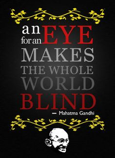 An eye for an eye and soon the world will be blind (gandhi essay