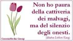 Non ho #paura della #cattiveria dei #malvagi, ma del #silenzio degli #onesti. #malvagità #onestà #malvagio (#MartinLutherKing)