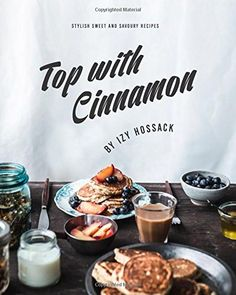 Top With Cinnamon: Stylish Sweet and Savoury Recipes by Izy Hossack http://www.amazon.com/dp/174270770X/ref=cm_sw_r_pi_dp_Pb2aub0SW48D6