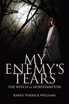 My Enemy's Tears: The Witch of Northampton by Karen Vorbeck Williams, http://www.amazon.com/dp/B005KUP2OO/ref=cm_sw_r_pi_dp_LvuYtb1G8QPQM