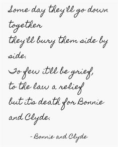 Some day they'll go down together they'll bury them side by side. To few it'll be grief, to the law a relief but it's death for Bonnie and Clyde♥ Bonnie And Clyde Tattoo, Bonnie And Clyde Quotes, Bonnie Clyde, Bonnie And Clyde Musical, Bonnie Parker, Own Quotes, Quotes To Live By, Quotable Quotes, Qoutes