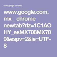 www.google.com.mx _ chrome newtab?rlz=1C1AOHY_esMX708MX709&espv=2&ie=UTF-8