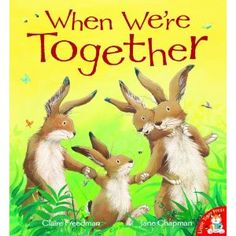 When We're Together: by Claire Freedman, Jane Chapman