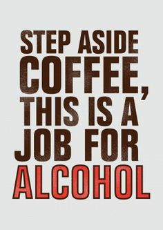 Step Aside Coffee This Is A Job For Alcohol. A funny Happy Birthday or general card. Perfect for a friend or family member who likes a tipple.
