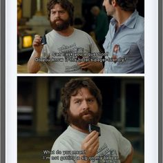 Baahaahaa...love him!!  The Hangover
