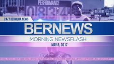Bernews Morning Newsflash For Monday, May 8, 2017