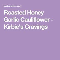 Roasted Honey Garlic Cauliflower - Kirbie's Cravings