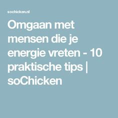 Omgaan met mensen die je energie vreten - 10 praktische tips | soChicken Deep Talks, Health Psychology, Cancerian, Take Care Of Your Body, One Liner, Self Healing, Narcissistic Abuse, Positive Life, Good To Know