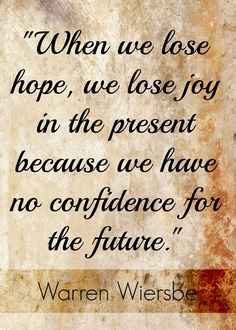 """When we lose hope, we lose joy in the present because we have no confidence for the future. Joy Quotes, Fact Quotes, Life Quotes, Quotes About Strength And Love, Quotes About God, Losing Hope Quotes, No Hope Quotes, Separation Quotes, Words Of Hope"