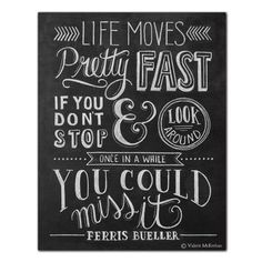 Ferris Bueller Poster - Gift for Movie buff - Chalkboard Art - Art - wall art - Motivational Print - Hand Lettering - chalk art - Looking back to the Ferriss& classic quote life moves pretty quickly. Great Quotes, Quotes To Live By, Me Quotes, Motivational Quotes, Inspirational Quotes, Inspire Quotes, Famous Quotes, Positive Quotes, Ferris Bueller Quotes