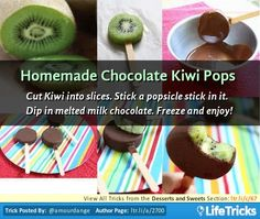 Cut Kiwi in to slices. Stick a popsicle stick in it. Dip in melted milk chocolate. Freeze and enjoy!