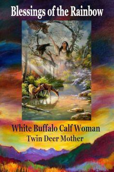 White Buffalo Calf Woman Blessings of the Rainbow. Woman Singing, Mat, Blessings, Buffalo, Calves, Rainbow, Painting, Women, Rain Bow