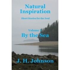 Natural Inspiration: Short Stories for the Soul, Volume I: By the Sea (Kindle Edition) http://www.amazon.com/dp/B007GE8KJQ/?tag=wwwmoynulinfo-20 B007GE8KJQ