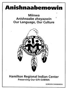 Grade Levels: Grade 1 & Up including adults Themes/Lessons: 18 Shawanda, Gordon, 1946- Anishnaabemowin: miinwa anishnaabe zheyaawin – Our language, our culture ISBN: 0-9688779-0-7 Lessons…