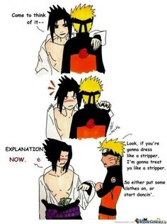 Yes start dancin' for me!<<<<pffffttt, Sasuke needs to put on some clothes..or take off his shirt..that works too...