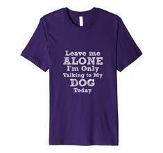 Amazon.com: I'm Only Talking To My Dog Today Dog Lovers Gift Premium T-Shirt: Clothing Funny Christmas Gifts, Christmas Store, Christmas Humor, Christmas Shopping, Lovers Gift, Dog Lover Gifts, Dog Lovers, Kids Boxing, Shirt Price