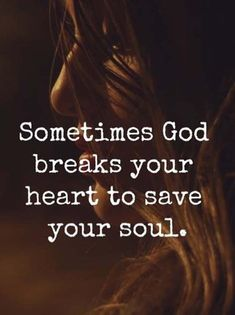 Sometimes God breaks your heart to save your soul. Here we have collected amazing quotes and sayings that you must follow and read in your life.