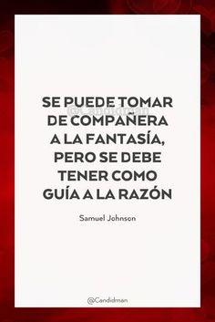 """Se puede tomar de compañera a la #Fantasia, pero se debe tener como guía a la #Razon"". #SamuelJohnson #FrasesCelebres @candidman"