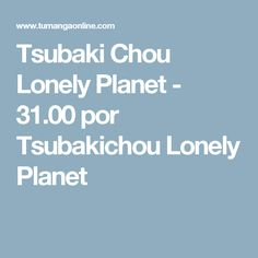 Tsubaki Chou Lonely Planet - 31.00 por Tsubakichou Lonely Planet