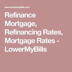 Refinance Mortgage, Refinancing Rates, Mortgage Rates - LowerMyBills