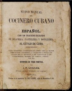 Newly digitized : Cuban Cookbook from 1857 Posted on May 26, 2011 by cuban heritage collection| We just digitized a most interesting item for the CHC Books Digital Collection