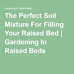 The Perfect Soil Mixture For Filling Your Raised Bed   Gardening In Raised Beds