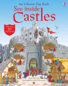 REFERENCIA. See Inside Castles / Katie Daynes. A fantastic new flap book, which takes a humorous yet historically accurate look at life in a Thirteenth Century medieval castle. Inventive embedded flaps on each double-page spread allow children to explore the hidden world of the castle, peeking inside stables, tents, and carriages along the way.