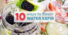 10 Ideas For Flavoring Water Kefir