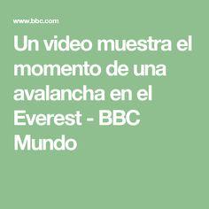 Un video muestra el momento de una avalancha en el Everest - BBC Mundo