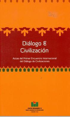 Diálogo &  Civilización. Actas del primer encuentro internacional de Diálogo de civilizaciones