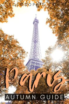 Your Ultimate Guide to Paris in Autumn (Fall things to do in the French capital), of Paris, France